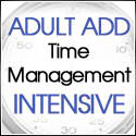 Adult ADD Time Management Intensive